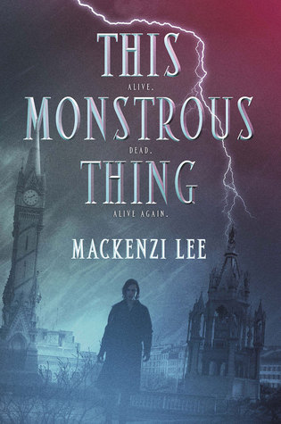 Read + Review — This Monstrous Thing by Mackenzi Lee